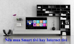 phân biệt smart tivi với internet tivi