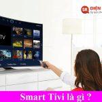 Smart tivi là gì ? Giải đáp tất cả các vấn đề của smart TV