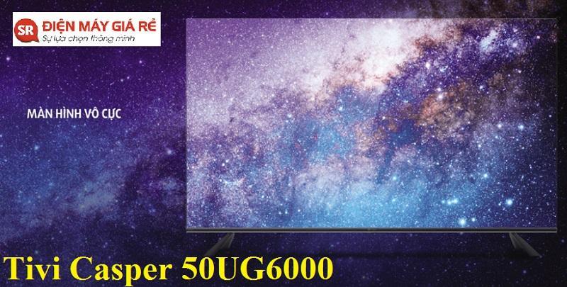 Tivi Casper 50UG6000 có thiết kế màn hình vô cực