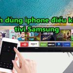 Thật đơn giản để điều khiển tivi samsung bằng điện thoại iphone
