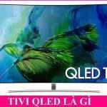 Tivi Qled là gì? Điểm mặt những dòng tivi qled đáng sắm nhất