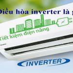 Điều hòa inverter là gì? Ưu điểm của điều hòa inverter