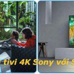So sánh tivi 4k Sony và Samsung, nên mua tivi nào?