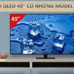 Tivi QLED 49 inch có những model nào?
