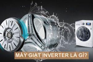Máy giặt inverter là gì ? Ưu điểm, tại sao nên mua