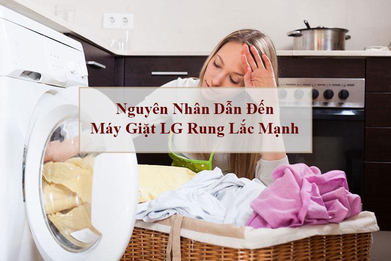 Nguyên nhân dẫn đến máy giặt LG rung lắc mạnh