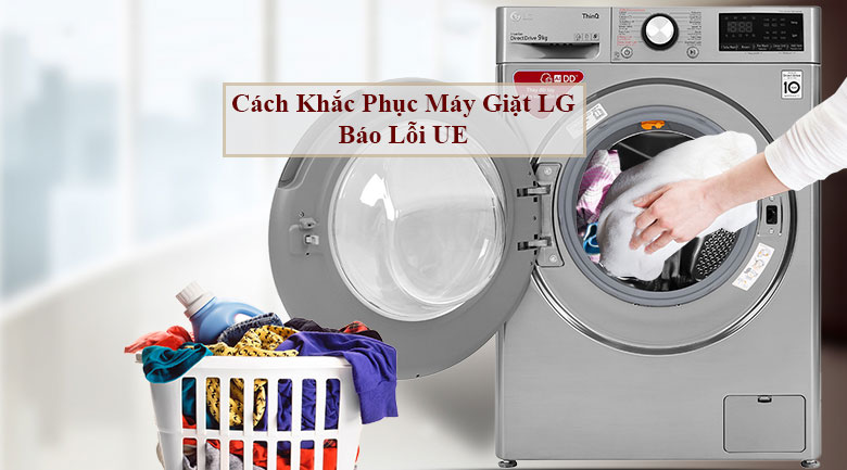 Cách khắc phục máy giặt LG báo lỗi UE